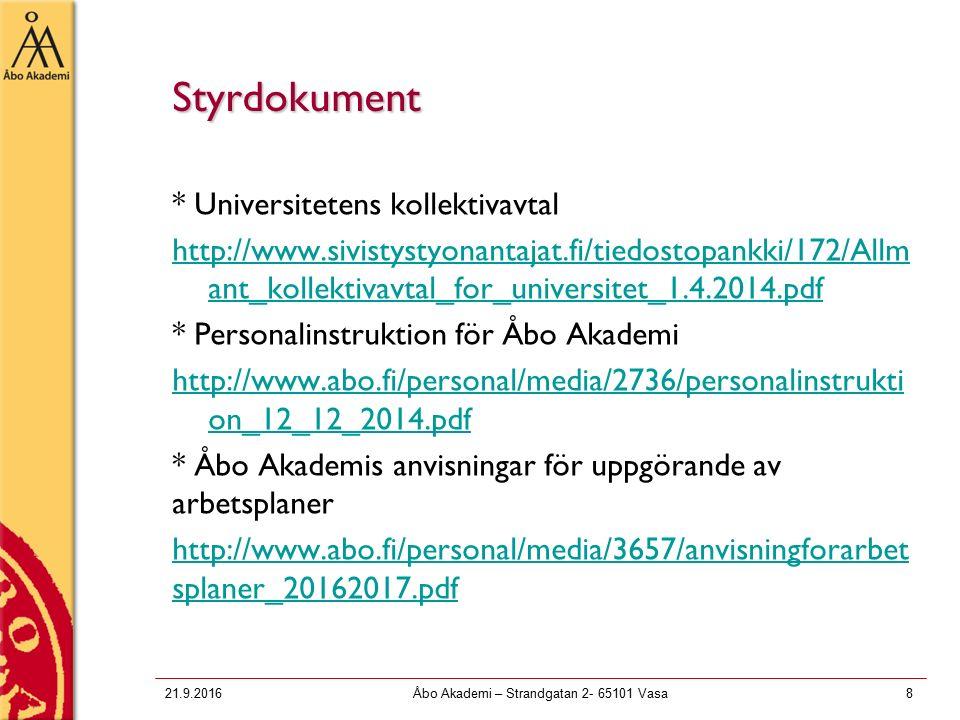 21.9.2016Åbo Akademi – Strandgatan 2- 65101 Vasa8 Styrdokument * Universitetens kollektivavtal http://www.sivistystyonantajat.fi/tiedostopankki/172/Allm ant_kollektivavtal_for_universitet_1.4.2014.pdf * Personalinstruktion för Åbo Akademi http://www.abo.fi/personal/media/2736/personalinstrukti on_12_12_2014.pdf * Åbo Akademis anvisningar för uppgörande av arbetsplaner http://www.abo.fi/personal/media/3657/anvisningforarbet splaner_20162017.pdf