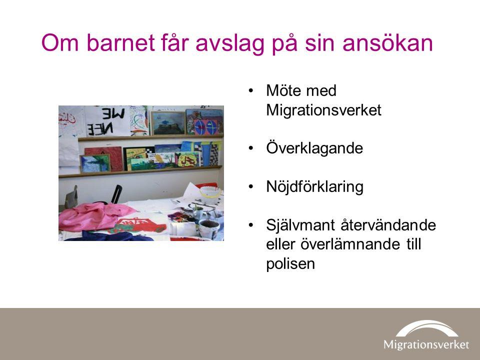 Om barnet får avslag på sin ansökan Möte med Migrationsverket Överklagande Nöjdförklaring Självmant återvändande eller överlämnande till polisen