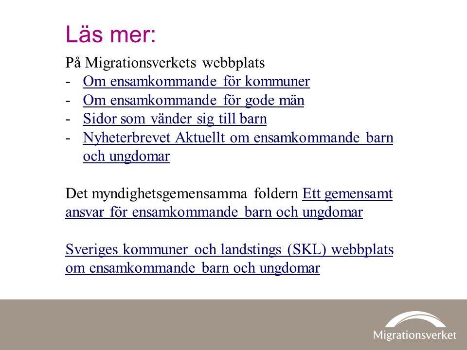 Läs mer: På Migrationsverkets webbplats -Om ensamkommande för kommunerOm ensamkommande för kommuner -Om ensamkommande för gode mänOm ensamkommande för
