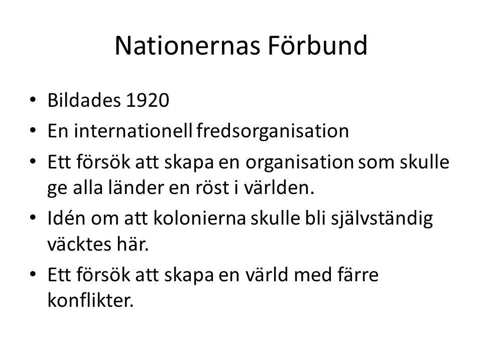Nationernas Förbund Bildades 1920 En internationell fredsorganisation Ett försök att skapa en organisation som skulle ge alla länder en röst i världen.