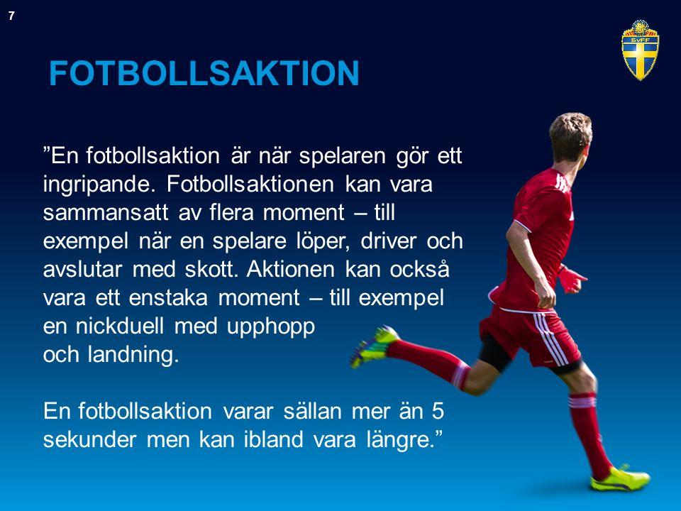 """FOTBOLLSAKTION 7 """"En fotbollsaktion är när spelaren gör ett ingripande. Fotbollsaktionen kan vara sammansatt av flera moment – till exempel när en spe"""