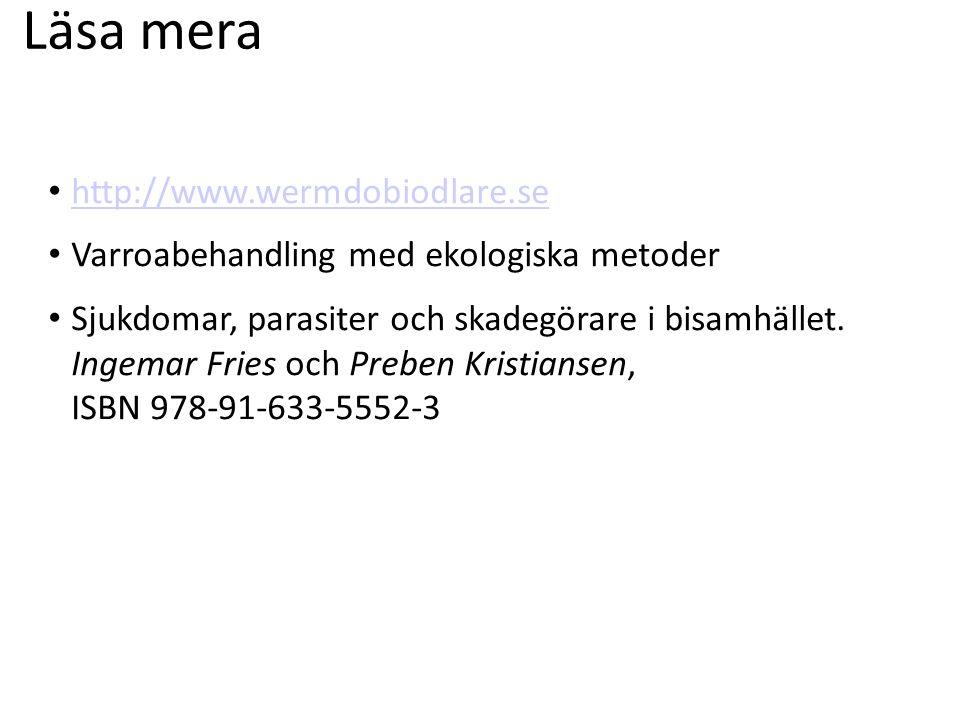 Läsa mera http://www.wermdobiodlare.se Varroabehandling med ekologiska metoder Sjukdomar, parasiter och skadegörare i bisamhället.