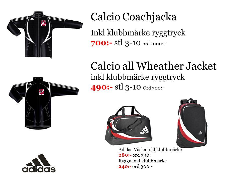 Calcio Coachjacka Inkl klubbmärke ryggtryck 700:- stl 3-10 ord 1000:- Calcio all Wheather Jacket inkl klubbmärke ryggtryck 490:- stl 3-10 Ord 700:- Ad