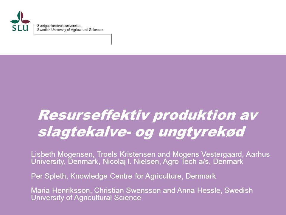 Resurseffektiv produktion av slagtekalve- og ungtyrekød Lisbeth Mogensen, Troels Kristensen and Mogens Vestergaard, Aarhus University, Denmark, Nicolaj I.