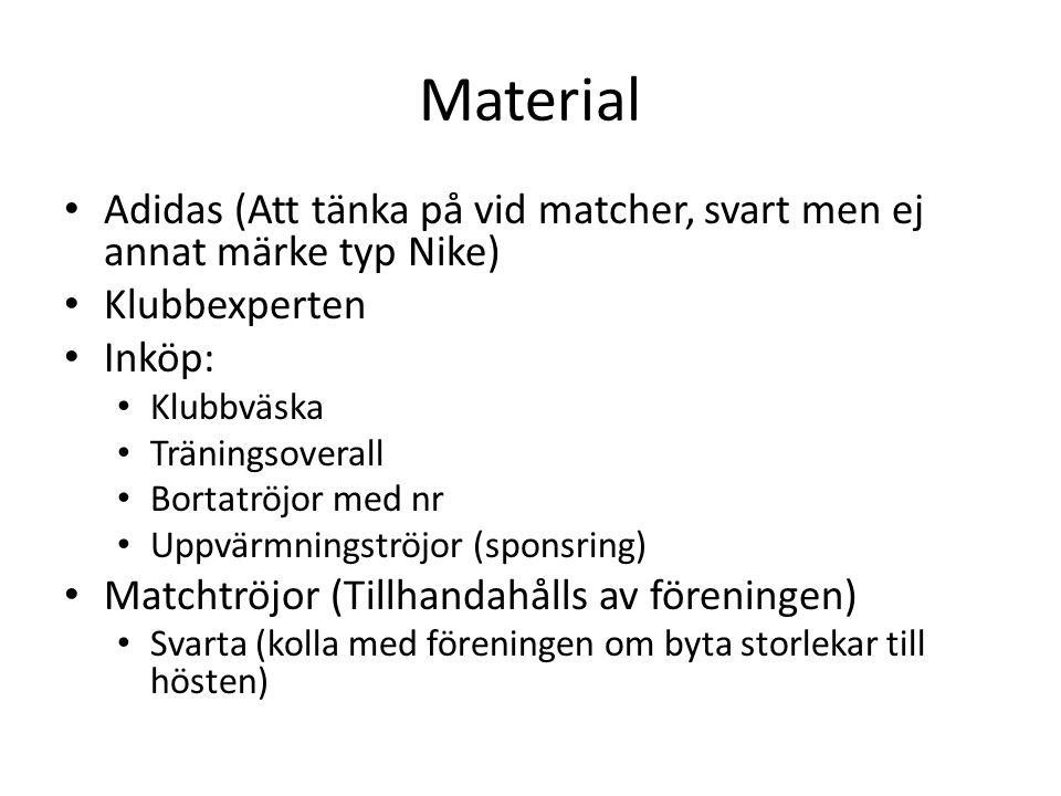 Material Adidas (Att tänka på vid matcher, svart men ej annat märke typ Nike) Klubbexperten Inköp: Klubbväska Träningsoverall Bortatröjor med nr Uppvärmningströjor (sponsring) Matchtröjor (Tillhandahålls av föreningen) Svarta (kolla med föreningen om byta storlekar till hösten)