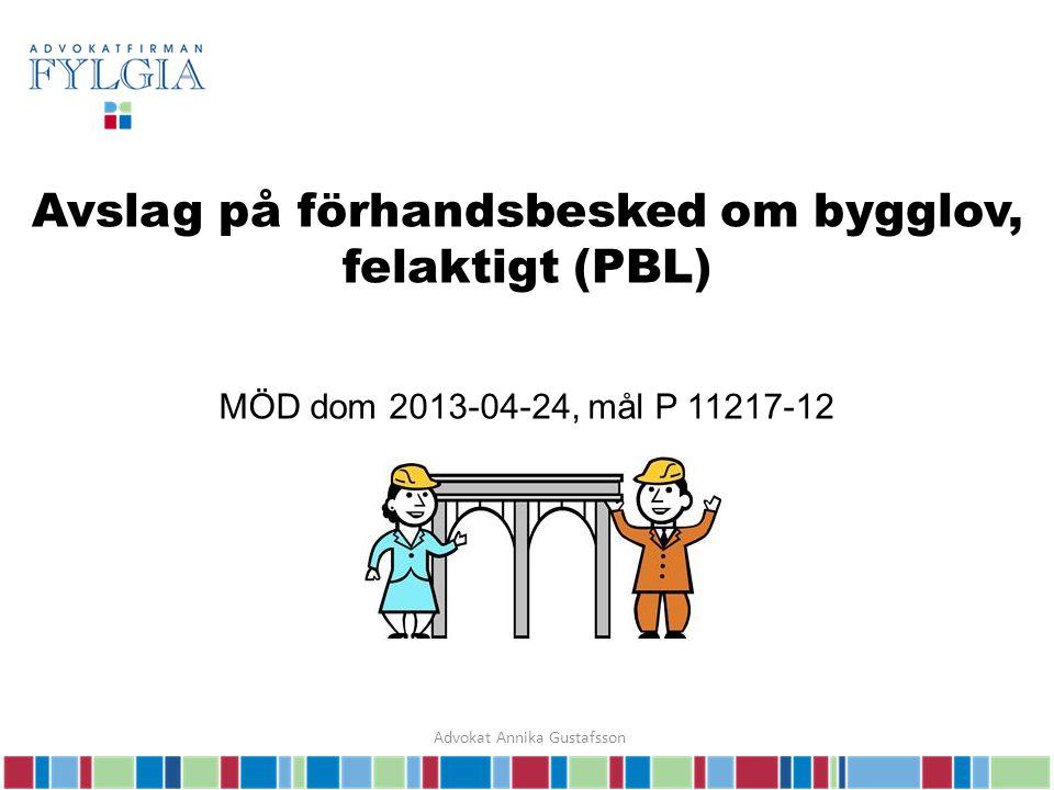 Avslag på förhandsbesked om bygglov, felaktigt (PBL) MÖD dom 2013-04-24, mål P 11217-12 Advokat Annika Gustafsson