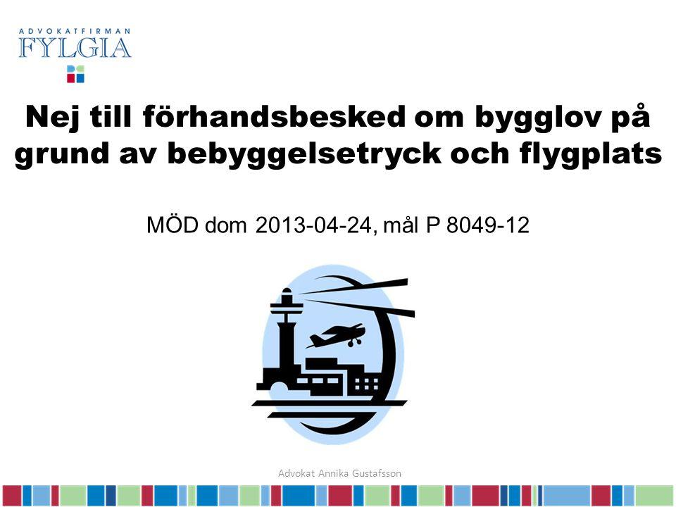 Nej till förhandsbesked om bygglov på grund av bebyggelsetryck och flygplats MÖD dom 2013-04-24, mål P 8049-12 Advokat Annika Gustafsson