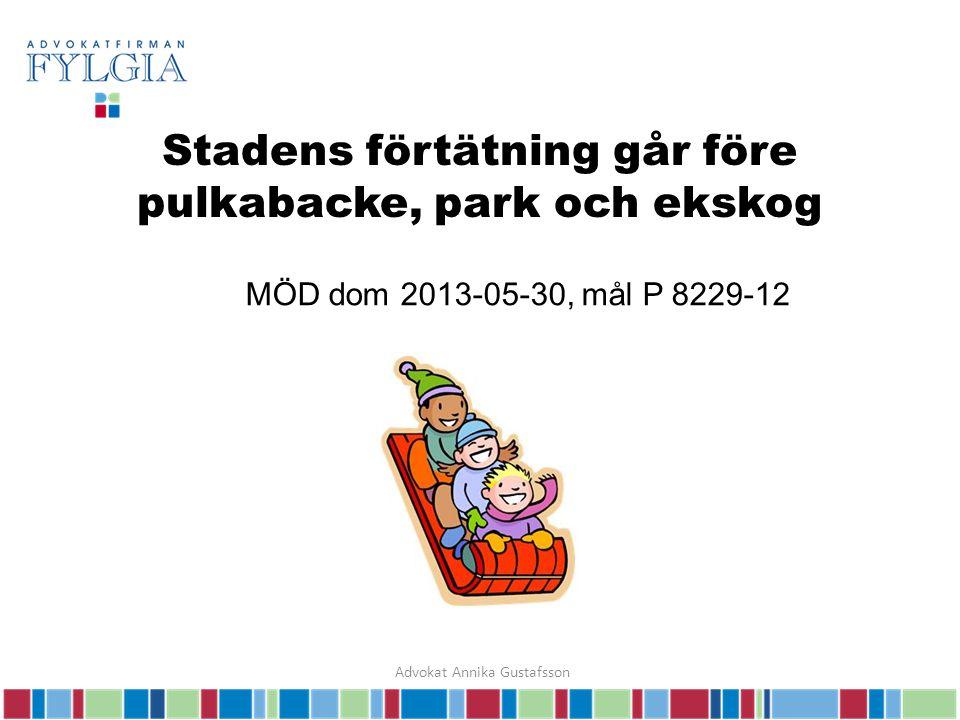 Stadens förtätning går före pulkabacke, park och ekskog MÖD dom 2013-05-30, mål P 8229-12 Advokat Annika Gustafsson