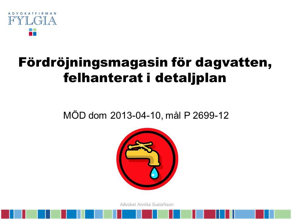 Fördröjningsmagasin för dagvatten, felhanterat i detaljplan MÖD dom 2013-04-10, mål P 2699-12 Advokat Annika Gustafsson