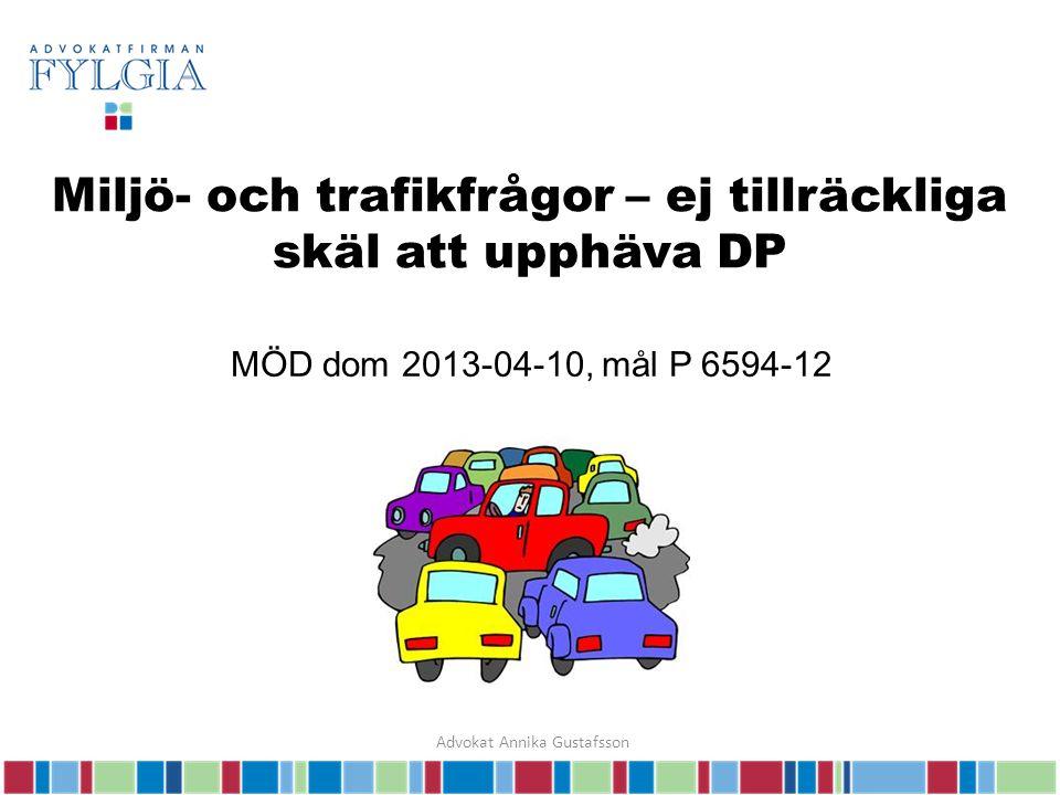 Miljö- och trafikfrågor – ej tillräckliga skäl att upphäva DP MÖD dom 2013-04-10, mål P 6594-12 Advokat Annika Gustafsson