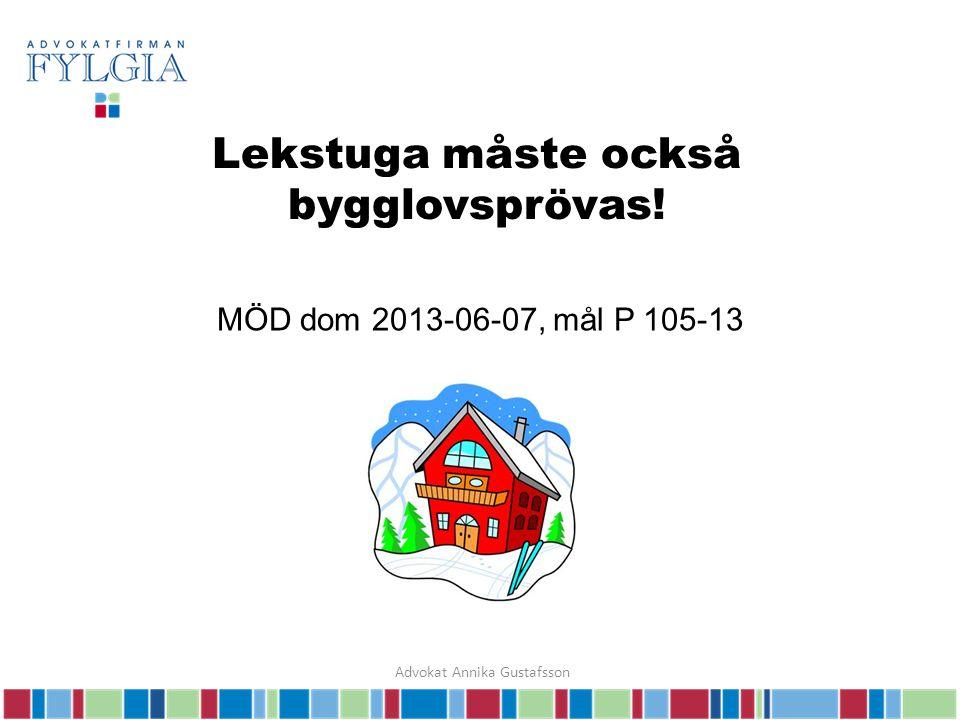 Lekstuga måste också bygglovsprövas! MÖD dom 2013-06-07, mål P 105-13 Advokat Annika Gustafsson