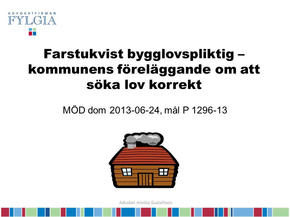 Farstukvist bygglovspliktig – kommunens föreläggande om att söka lov korrekt MÖD dom 2013-06-24, mål P 1296-13 Advokat Annika Gustafsson