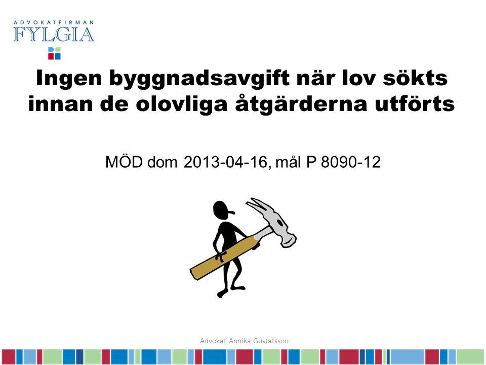Ingen byggnadsavgift när lov sökts innan de olovliga åtgärderna utförts MÖD dom 2013-04-16, mål P 8090-12 Advokat Annika Gustafsson