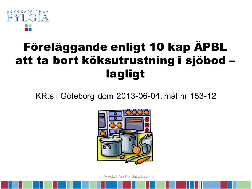 Föreläggande enligt 10 kap ÄPBL att ta bort köksutrustning i sjöbod – lagligt KR:s i Göteborg dom 2013-06-04, mål nr 153-12 Advokat Annika Gustafsson