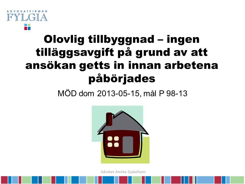 Olovlig tillbyggnad – ingen tilläggsavgift på grund av att ansökan getts in innan arbetena påbörjades MÖD dom 2013-05-15, mål P 98-13 Advokat Annika Gustafsson