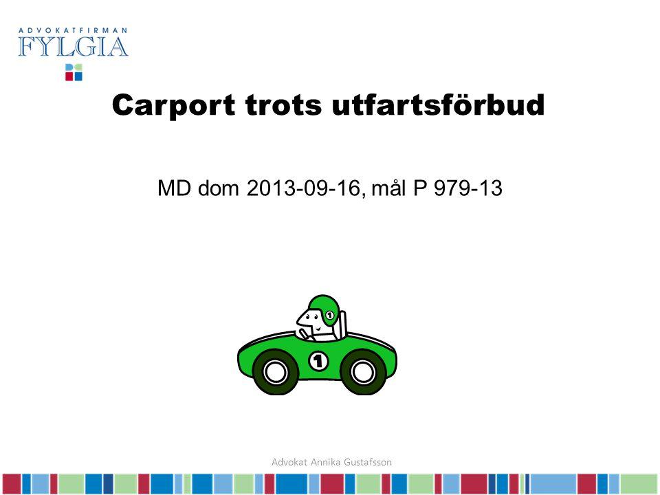 Carport trots utfartsförbud MD dom 2013-09-16, mål P 979-13 Advokat Annika Gustafsson
