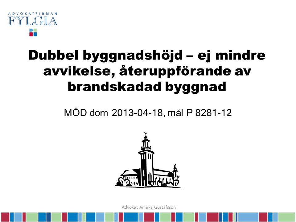 Dubbel byggnadshöjd – ej mindre avvikelse, återuppförande av brandskadad byggnad MÖD dom 2013-04-18, mål P 8281-12 Advokat Annika Gustafsson