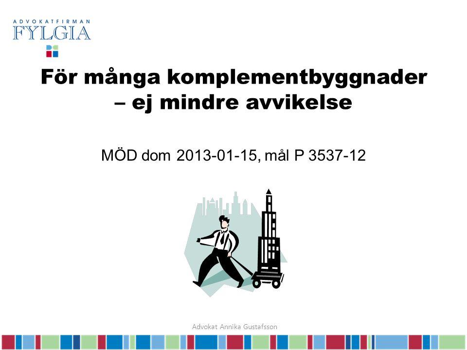För många komplementbyggnader – ej mindre avvikelse MÖD dom 2013-01-15, mål P 3537-12 Advokat Annika Gustafsson