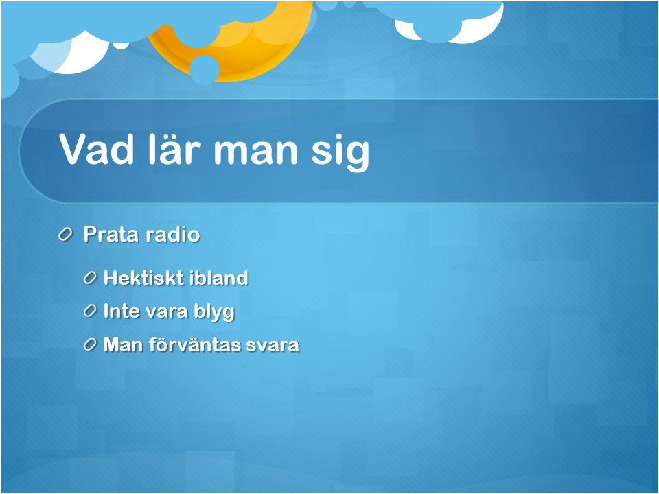 Vad lär man sig Prata radio Hektiskt ibland Inte vara blyg Man förväntas svara