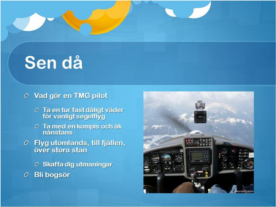 Sen då Vad gör en TMG pilot Ta en tur fast dåligt väder för vanligt segelflyg Ta med en kompis och åk nånstans Flyg utomlands, till fjällen, över stor