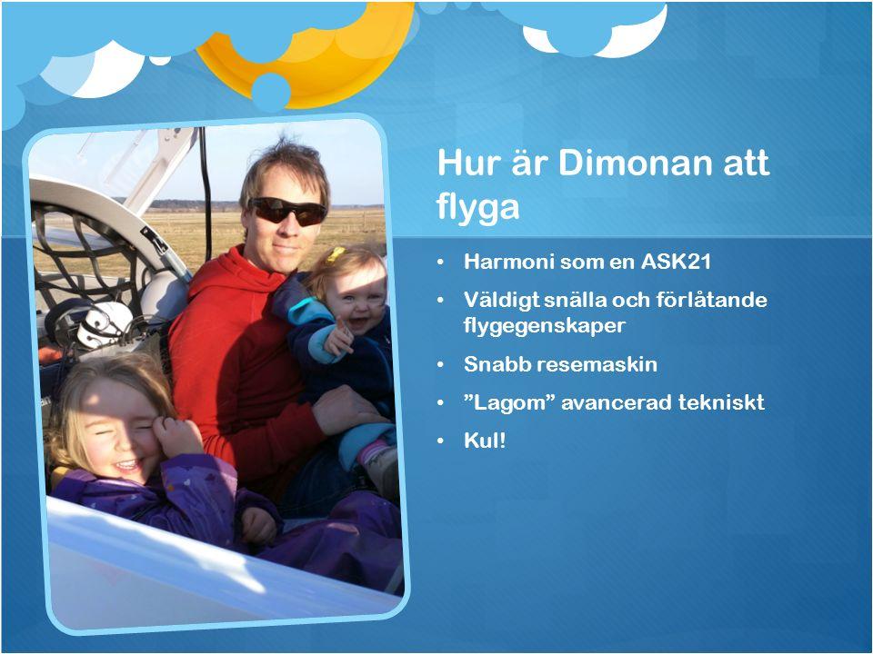"""Hur är Dimonan att flyga Harmoni som en ASK21 Väldigt snälla och förlåtande flygegenskaper Snabb resemaskin """"Lagom"""" avancerad tekniskt Kul!"""