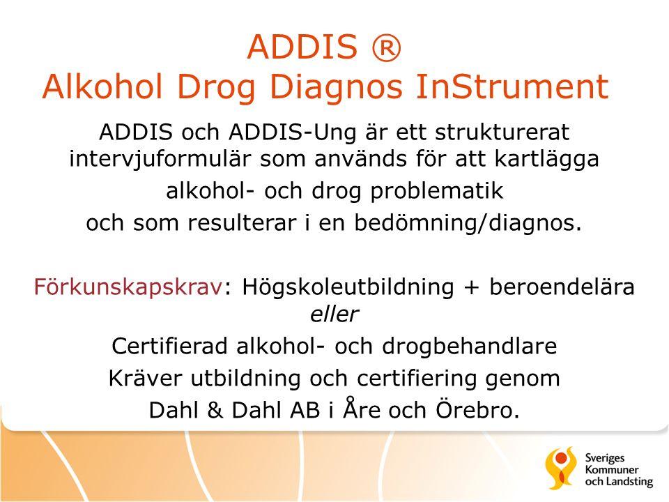 ADDIS ® Alkohol Drog Diagnos InStrument ADDIS och ADDIS-Ung är ett strukturerat intervjuformulär som används för att kartlägga alkohol- och drog probl