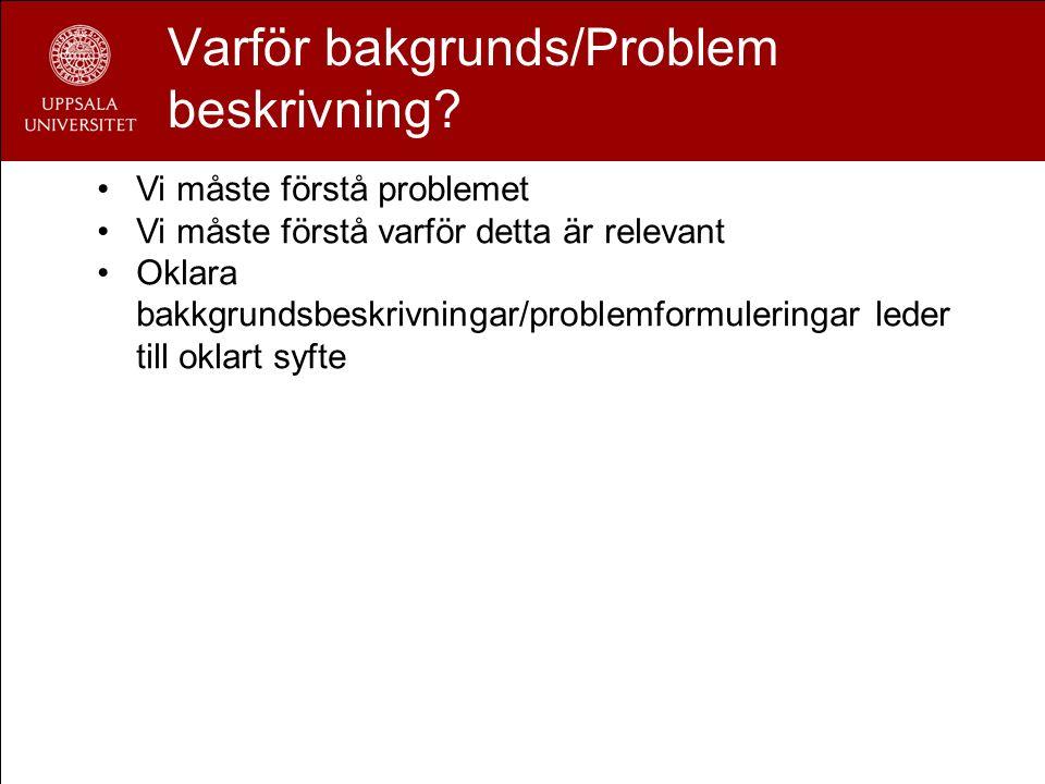 Varför bakgrunds/Problem beskrivning? Vi måste förstå problemet Vi måste förstå varför detta är relevant Oklara bakkgrundsbeskrivningar/problemformule
