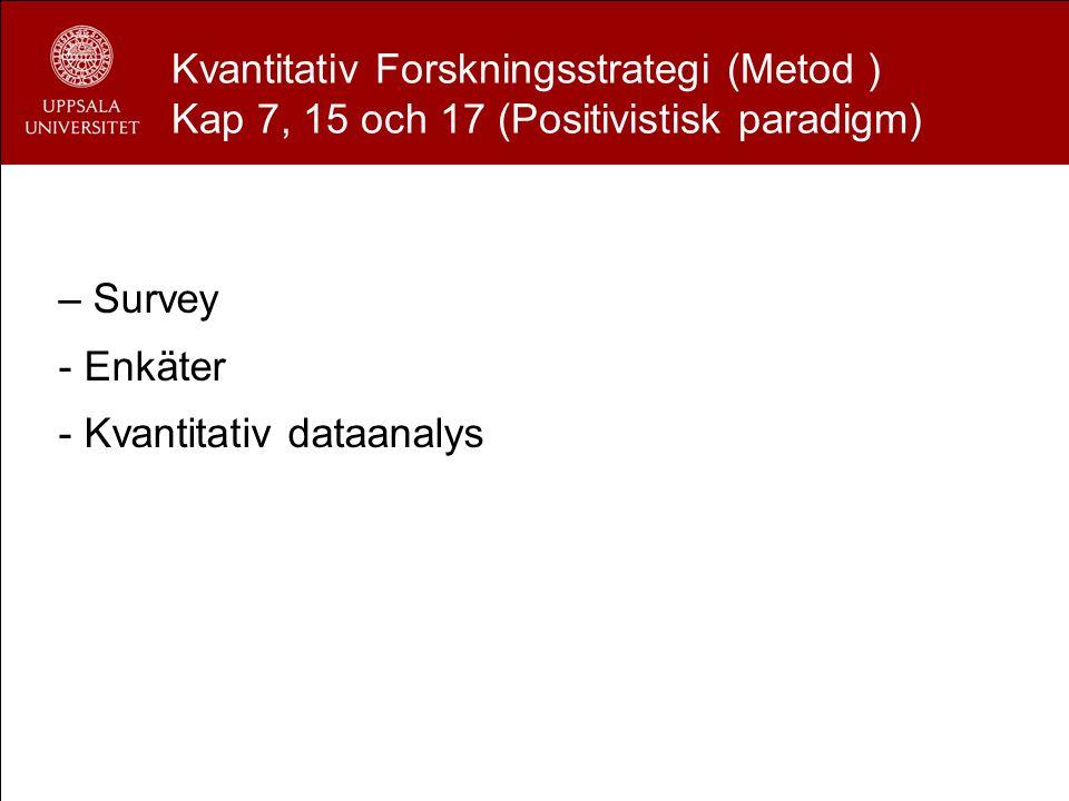 Kvantitativ metod – Survey - Enkäter - Kvantitativ dataanalys Kvantitativ Forskningsstrategi (Metod ) Kap 7, 15 och 17 (Positivistisk paradigm)