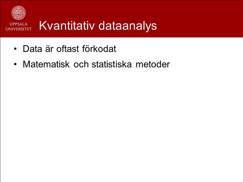 Kvantitativ dataanalys Data är oftast förkodat Matematisk och statistiska metoder
