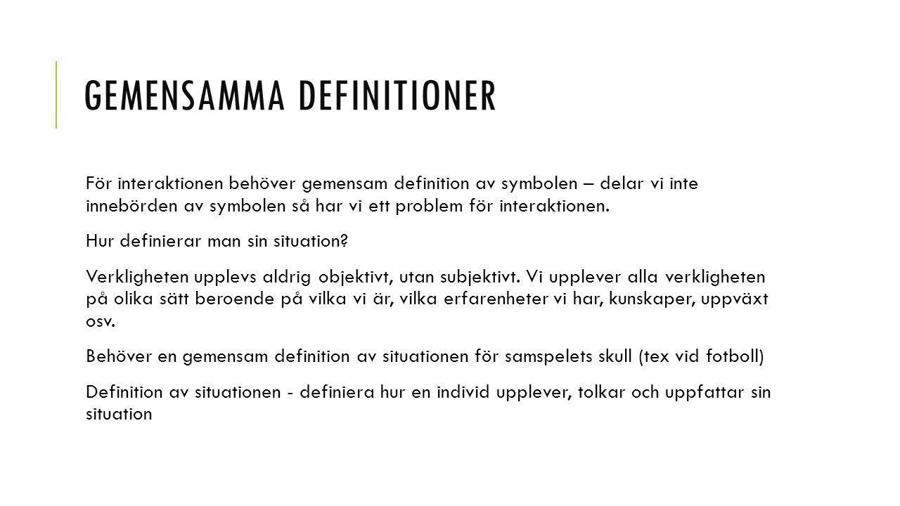 GEMENSAMMA DEFINITIONER För interaktionen behöver gemensam definition av symbolen – delar vi inte innebörden av symbolen så har vi ett problem för int