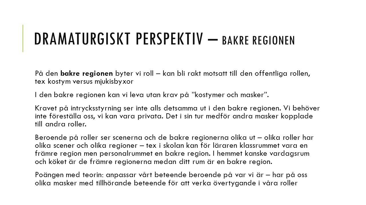 DRAMATURGISKT PERSPEKTIV – BAKRE REGIONEN På den bakre regionen byter vi roll – kan bli rakt motsatt till den offentliga rollen, tex kostym versus mju