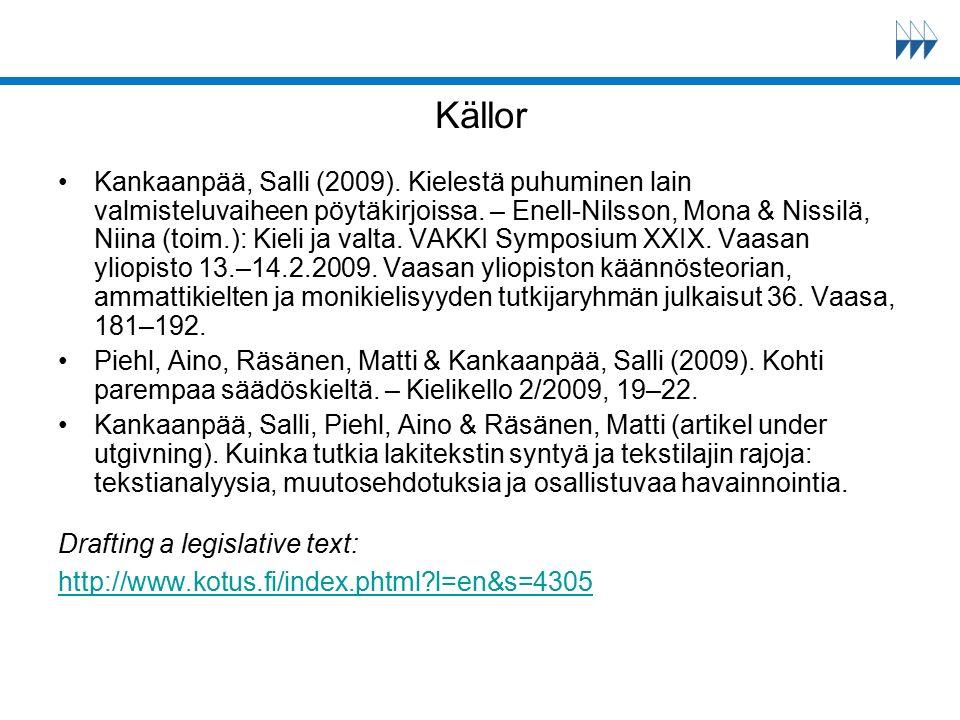 Källor Kankaanpää, Salli (2009). Kielestä puhuminen lain valmisteluvaiheen pöytäkirjoissa. – Enell-Nilsson, Mona & Nissilä, Niina (toim.): Kieli ja va
