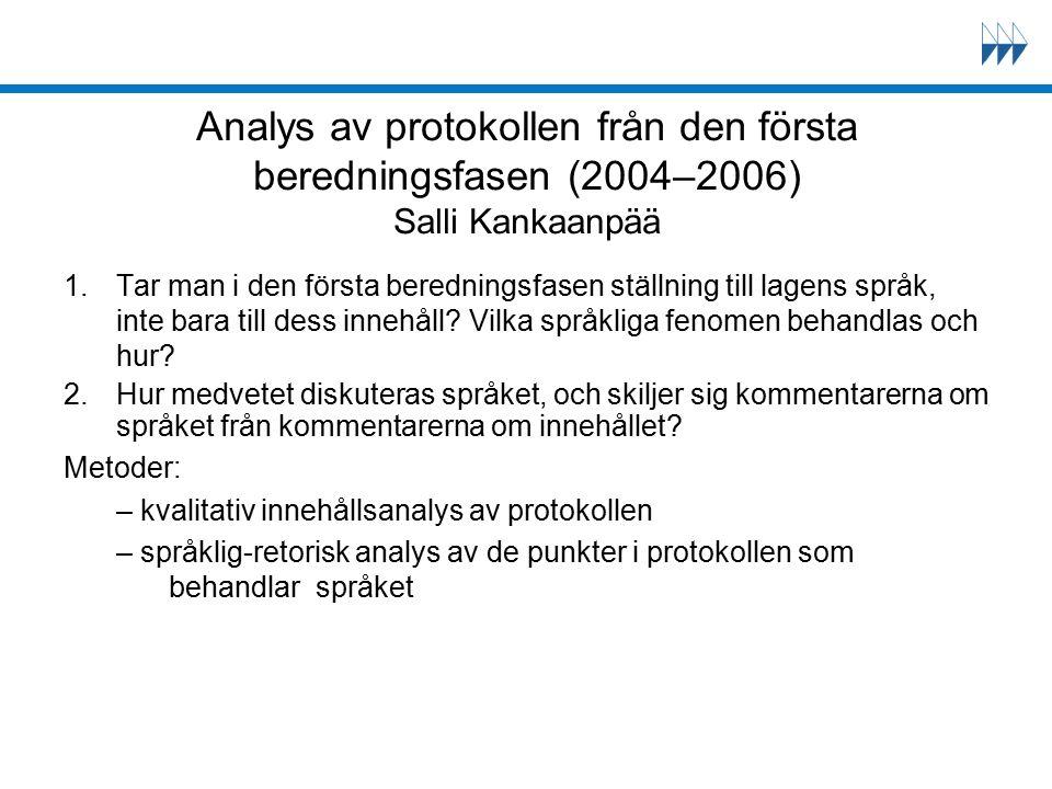 Analys av protokollen från den första beredningsfasen (2004–2006) Salli Kankaanpää 1.Tar man i den första beredningsfasen ställning till lagens språk, inte bara till dess innehåll.