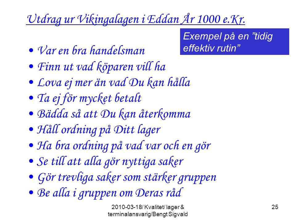Utdrag ur Vikingalagen i Eddan År 1000 e.Kr. Var en bra handelsman Finn ut vad köparen vill ha Lova ej mer än vad Du kan hålla Ta ej för mycket betalt