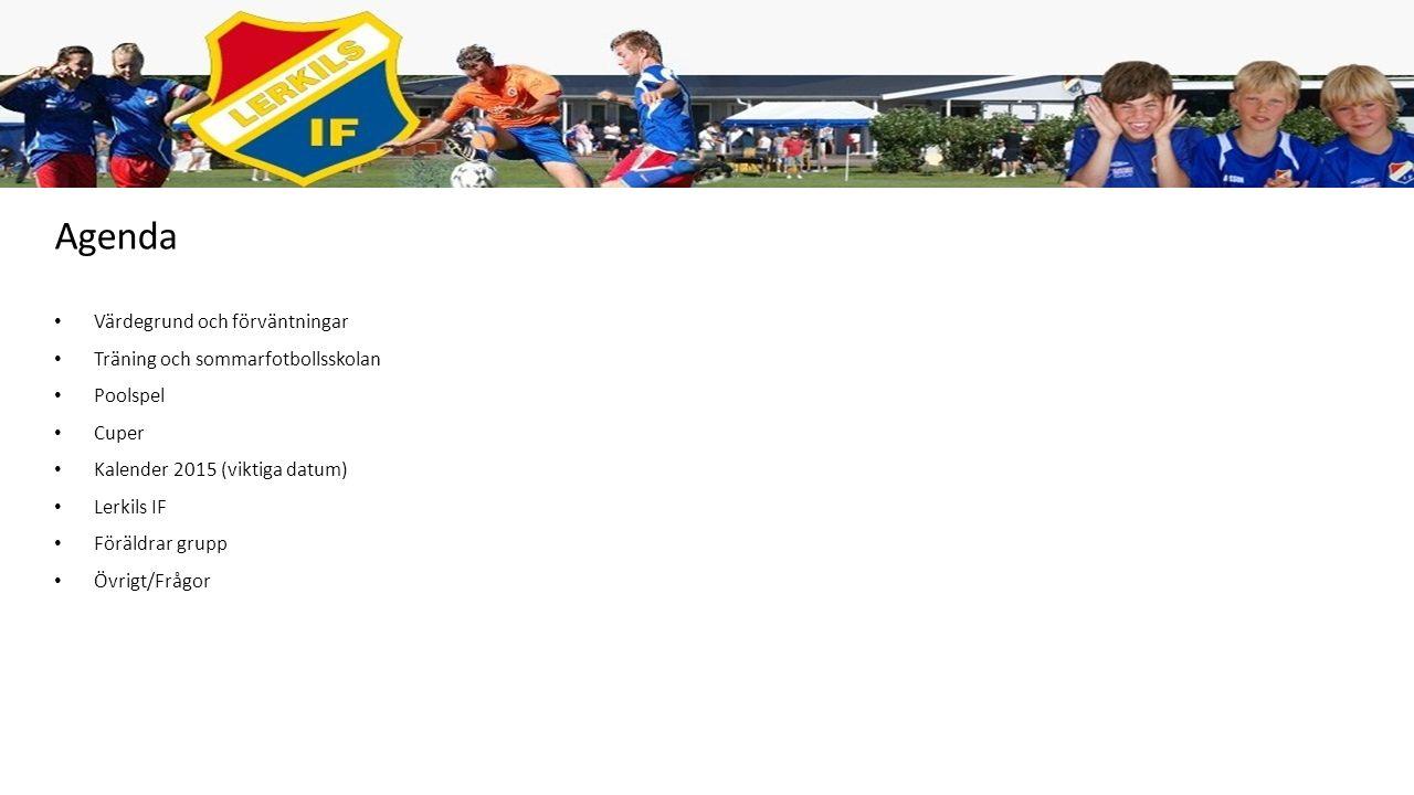 Agenda Värdegrund och förväntningar Träning och sommarfotbollsskolan Poolspel Cuper Kalender 2015 (viktiga datum) Lerkils IF Föräldrar grupp Övrigt/Frågor