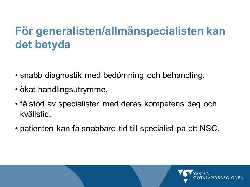 För generalisten/allmänspecialisten kan det betyda snabb diagnostik med bedömning och behandling. ökat handlingsutrymme. få stöd av specialister med d