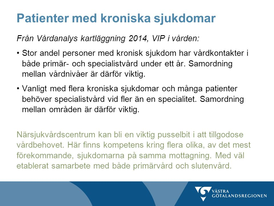 Patienter med kroniska sjukdomar Från Vårdanalys kartläggning 2014, VIP i vården: Stor andel personer med kronisk sjukdom har vårdkontakter i både primär- och specialistvård under ett år.