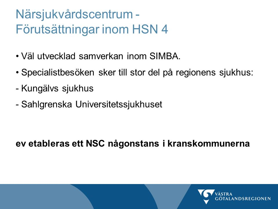 Närsjukvårdscentrum - Förutsättningar inom HSN 4 Väl utvecklad samverkan inom SIMBA. Specialistbesöken sker till stor del på regionens sjukhus: - Kung