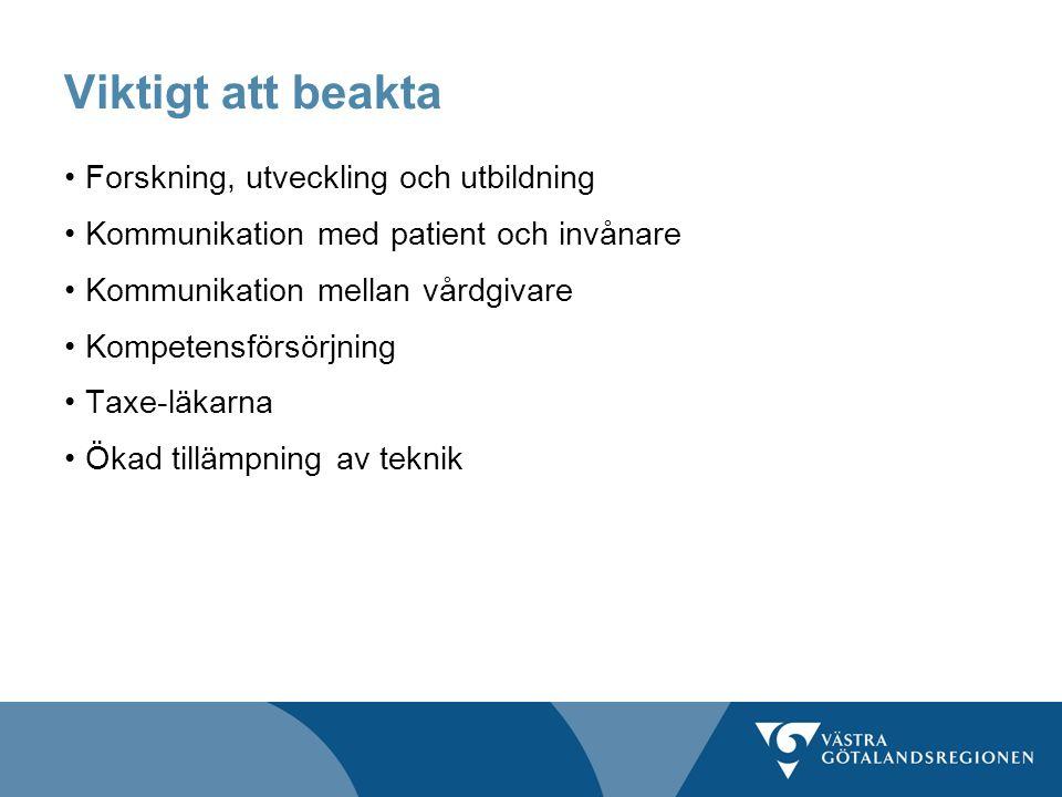 Viktigt att beakta Forskning, utveckling och utbildning Kommunikation med patient och invånare Kommunikation mellan vårdgivare Kompetensförsörjning Ta
