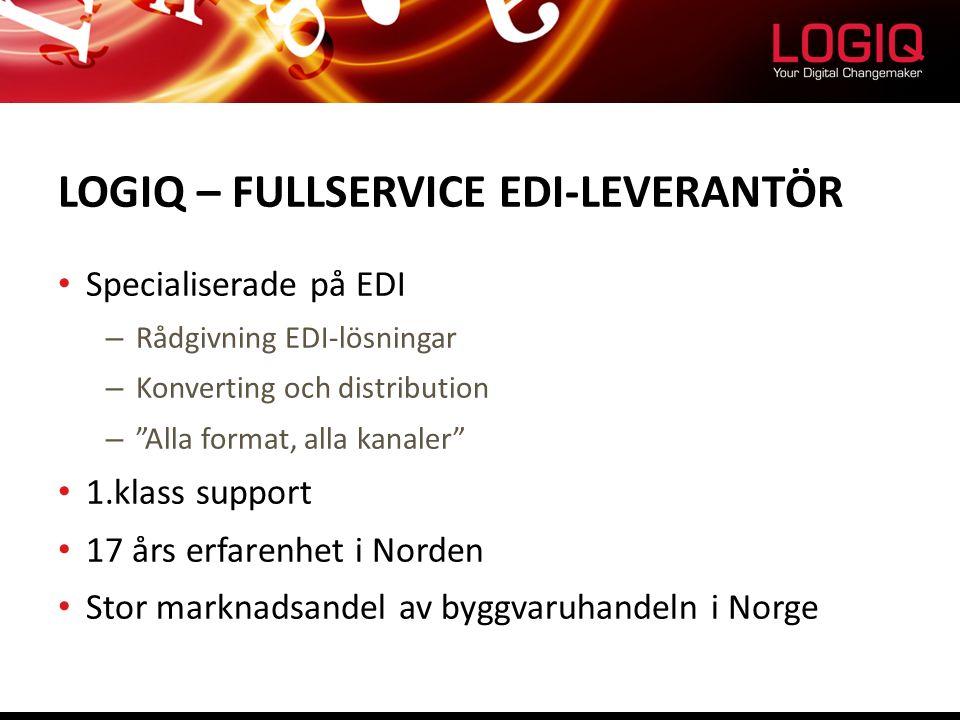 LOGIQ – FULLSERVICE EDI-LEVERANTÖR Specialiserade på EDI – Rådgivning EDI-lösningar – Konverting och distribution – Alla format, alla kanaler 1.klass support 17 års erfarenhet i Norden Stor marknadsandel av byggvaruhandeln i Norge
