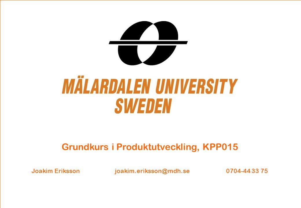 Grundkurs i Produktutveckling, KPP015 Joakim Erikssonjoakim.eriksson@mdh.se0704-44 33 75