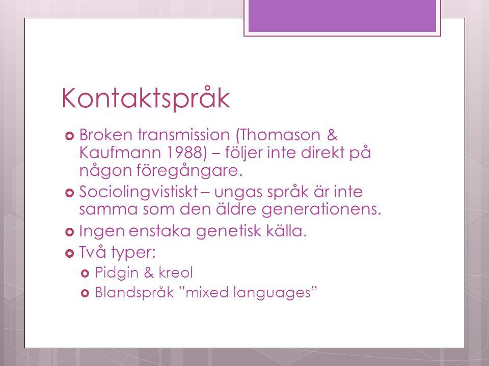 Kontaktspråk  Broken transmission (Thomason & Kaufmann 1988) – följer inte direkt på någon föregångare.