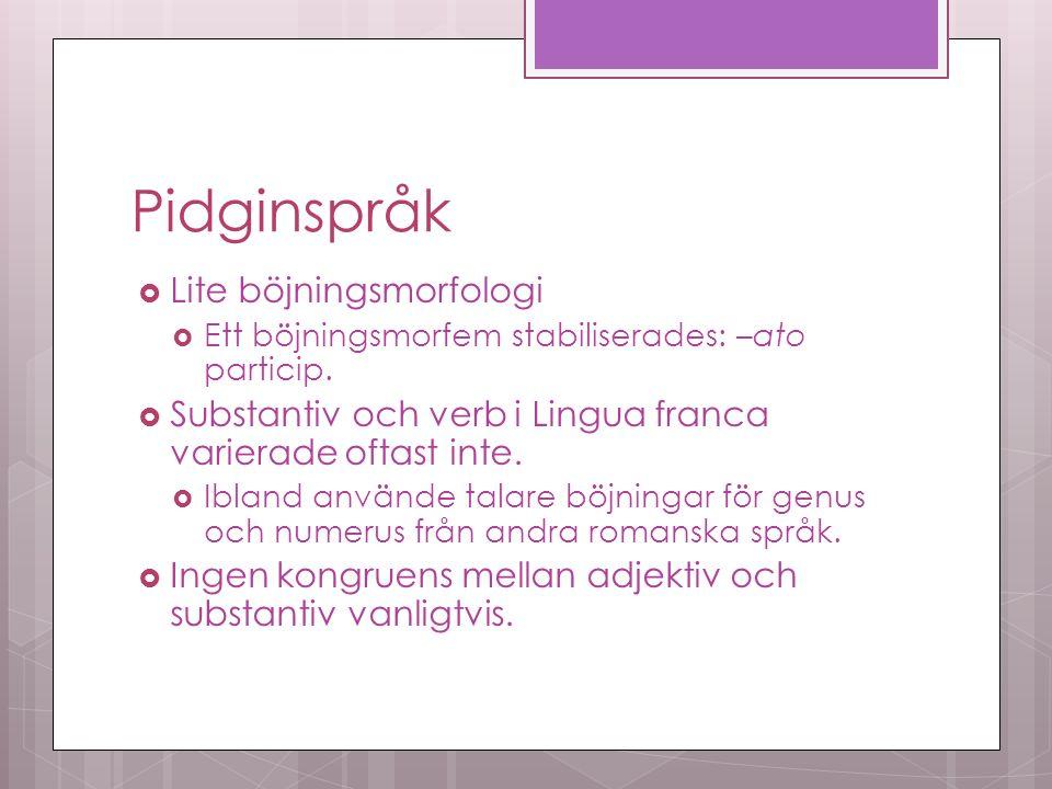 Pidginspråk  Lite böjningsmorfologi  Ett böjningsmorfem stabiliserades: –ato particip.