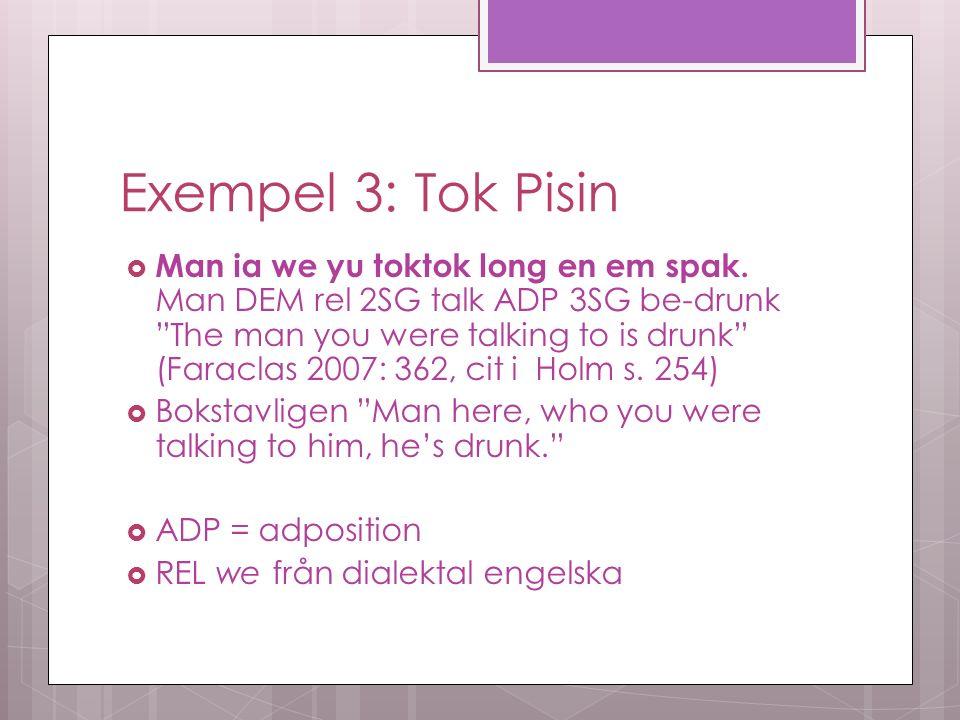 Exempel 3: Tok Pisin  Man ia we yu toktok long en em spak.