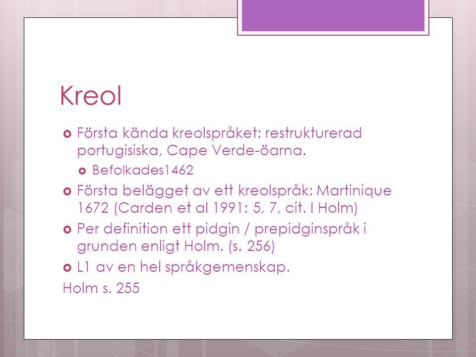 Kreol  Första kända kreolspråket: restrukturerad portugisiska, Cape Verde-öarna.