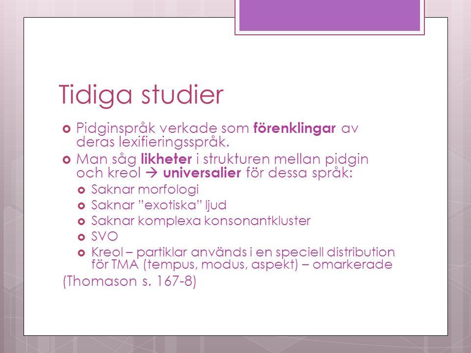 Tidiga studier  Pidginspråk verkade som förenklingar av deras lexifieringsspråk.