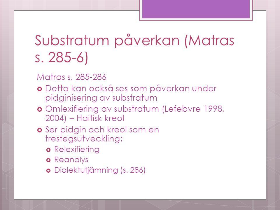 Substratum påverkan (Matras s. 285-6) Matras s.