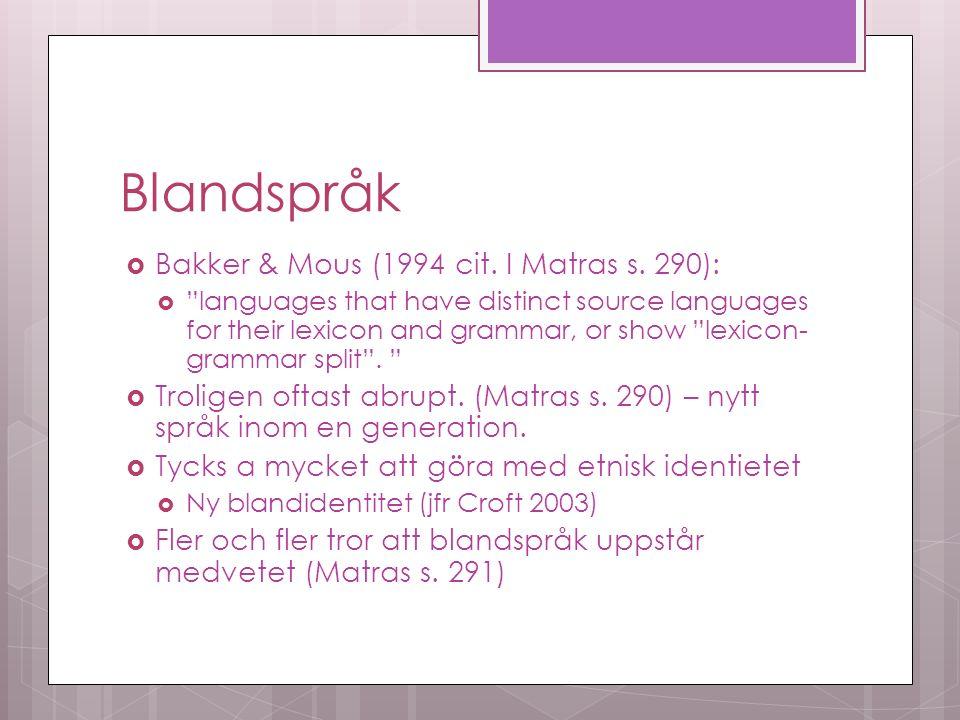 Blandspråk  Bakker & Mous (1994 cit. I Matras s.