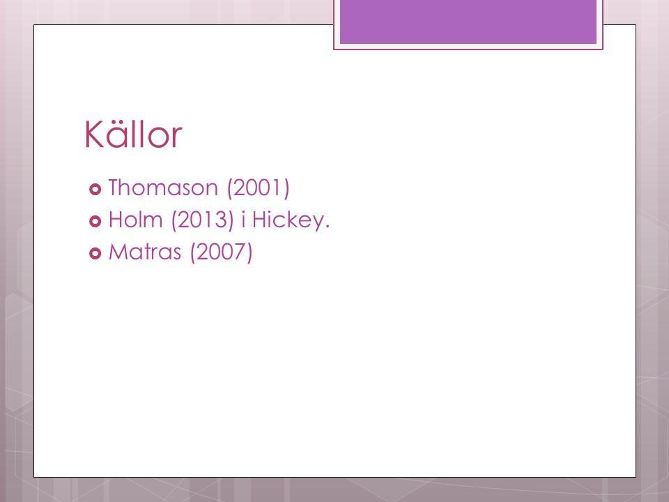Källor  Thomason (2001)  Holm (2013) i Hickey.  Matras (2007)