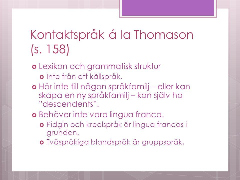 Kontaktspråk á la Thomason (s. 158)  Lexikon och grammatisk struktur  Inte från ett källspråk.